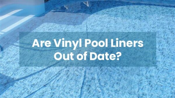 Are in ground vinyl liner pools out of date or old fashioned?